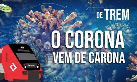 DE TREM O CORONA VEM DE CARONA!!!